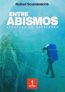 Entre Abismos - Aventura no Carstensz, de Rafael Scanavacca (Relato de viagem/aventura)