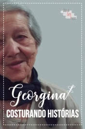 Georgina - Costurando histórias (Biografia)