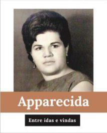 Apparecida - Entre idas e vindas (Biografia)